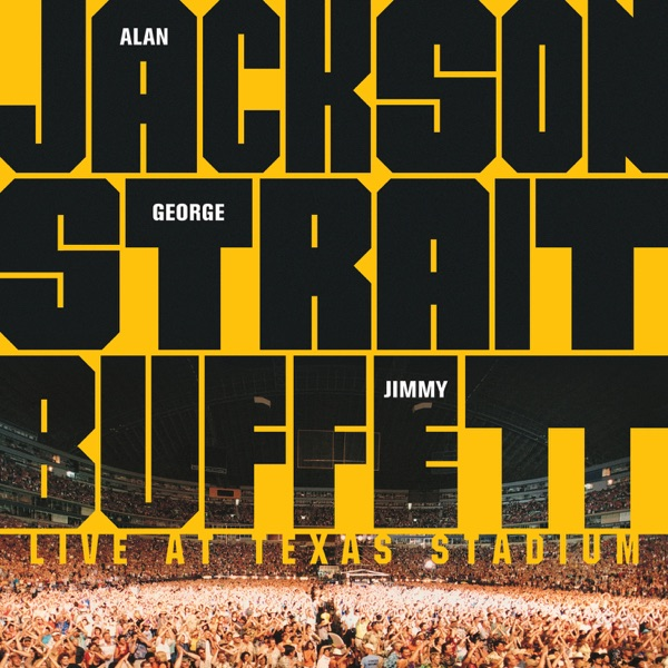 Alan Jackson, George Strait & Jimmy Buffett: Live at Texas Stadium (Live)