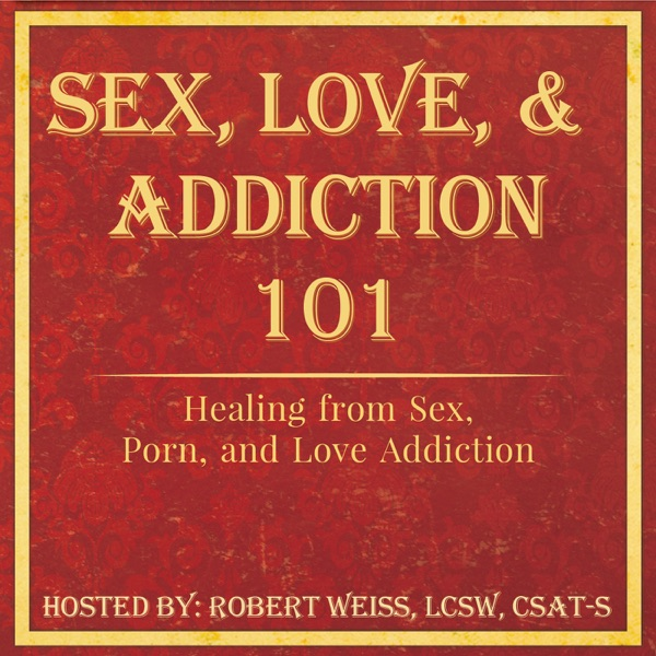 Sex, Love, and Addiction 101