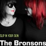 The Bronsons - Slip in Your Skin
