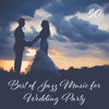 50 Best of Jazz Music for Wedding Party: Top 100, Background Music for Wedding Day, Bride Entrance, Romantic Piano, Love & Emotional Instrumental Music - Various Artists