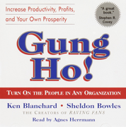 Gung Ho!: Turn On the People in Any Organization (Abridged)