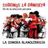 Sudemos la Camiseta. Hit de la Selección Peruana by La Sonora Blanquirroja iTunes Track 1