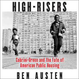 High-Risers: Cabrini-Green and the Fate of American Public Housing (Unabridged) audiobook