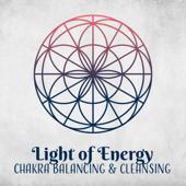 Light of Energy: Chakra Balancing & Cleansing Meditation