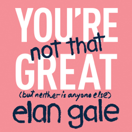 You're Not That Great: (but neither is anyone else) (Unabridged) audiobook