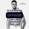Sean Avery & Michael McKinley - Offside: My Life Crossing the Line (Unabridged) artwork