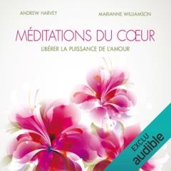 Méditations du cœur. Libérer la puissance de l'amour