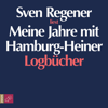 Sven Regener - Meine Jahre mit Hamburg-Heiner. LogbГјcher artwork