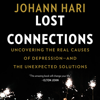 Lost Connections: Uncovering the Real Causes of Depression - and the Unexpected Solutions (Unabridged) - Johann Hari