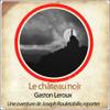 Gaston Leroux - Le château noir (Les aventures de Rouletabille 4) artwork