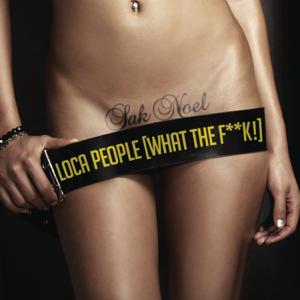 Sak Noel - Loca People (What the F**k!) [Radio Edit]