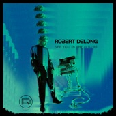 Robert DeLong - First Person On Earth