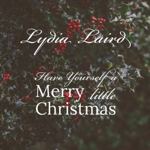 Lydia Laird - Have Yourself a Merry Little Christmas