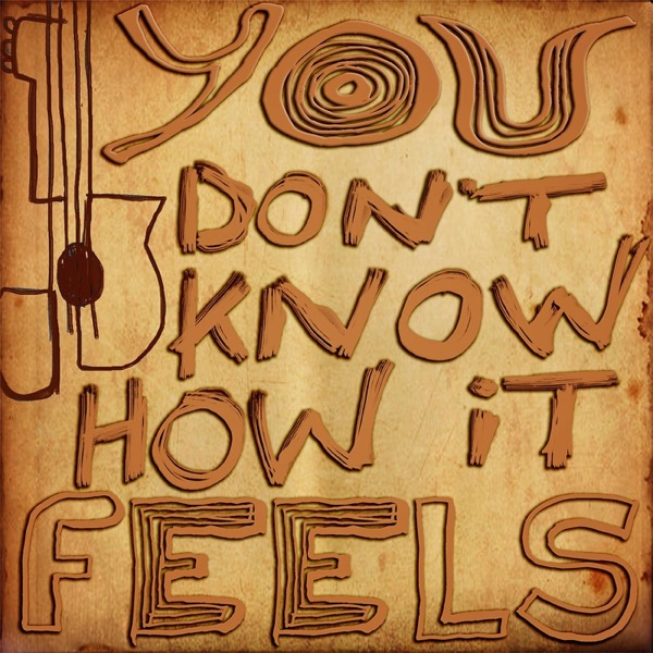 You Don't Know How It Feels - Single