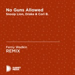Ferny Wadkin - No Guns Allowed (Ferny Wadkin Unofficial Remix) [Snoop Lion, Drake & Cori B.]