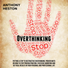 Overthinking: Fastlane to Success: Putting a Stop to Destructive Overthinking. Proven Ways to Stop Procrastination, Excessive Worrying and Get Real Results in Your Personal and Professional Life (Unabridged) - Anthony Heston