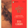 The Artist's Way: A Spiritual Path to Higher Creativity (Abridged) - Julia Cameron