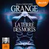 La Terre des morts - Jean Christophe Grangé