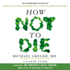 Dr Michael Greger & Gene Stone - How Not to Die: Discover the foods scientifically proven to prevent and reverse disease (Unabridged) Grafik