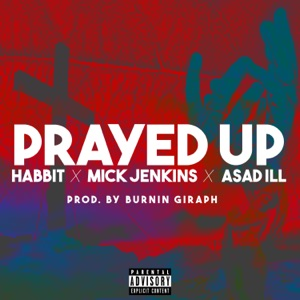 Prayed Up (feat. Mick Jenkins & Asad Ill) - Single Mp3 Download
