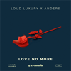 Love No More - Loud Luxury & anders
