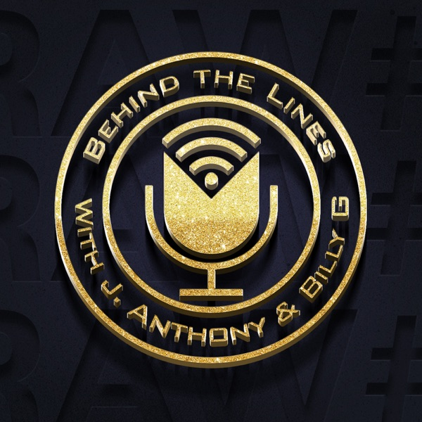 """""""Behind the Lines"""" w/ J. Anthony & Billy G"""