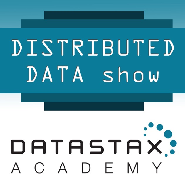 Distributed Data Show by DataStax Academy on Apple Podcasts