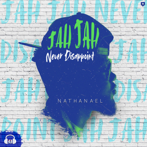 Nathanael - Jah Jah Never Disappoint