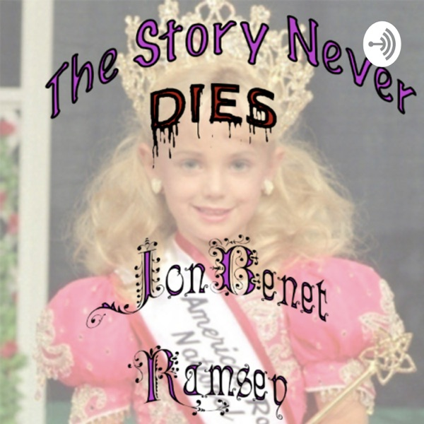 The Story Never Dies: JonBenet Ramsey