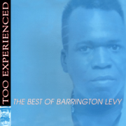 Too Experienced - The Best of Barrington Levy - Barrington Levy - Barrington Levy