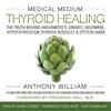 Anthony William - Medical Medium Thyroid Healing: The Truth behind Hashimoto's, Graves', Insomnia, Hypothyroidism, Thyroid Nodules & Epstein-Barr (Unabridged)  artwork
