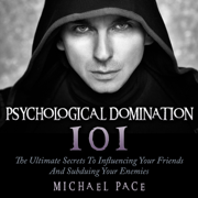 Psychological Domination 101: The Ultimate Secrets to Influencing Your Friends and Subduing Your Enemies (Unabridged)