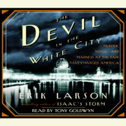 The Devil in the White City: Murder, Magic, and Madness at the Fair That Changed America (Abridged)