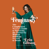 Erin Gibson - Feminasty: The Complicated Woman's Guide to Surviving the Patriarchy Without Drinking Herself to Death (Unabridged) artwork