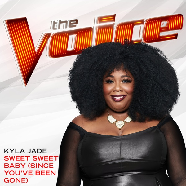 Sweet Sweet Baby (Since You've Been Gone) [The Voice Performance] - Single