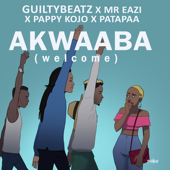 AKWAABA - GuiltyBeatz, Mr Eazi, Pappy Kojo & Patapaa