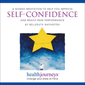 A Guided Meditation To Help You Improve Self Confidence And Reach Peak Performance-Belleruth Naparstek
