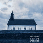 Let Us Worship-Reginald Reid
