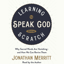 Learning to Speak God from Scratch: Why Sacred Words Are Vanishing - and How We Can Revive Them (Unabridged) audiobook