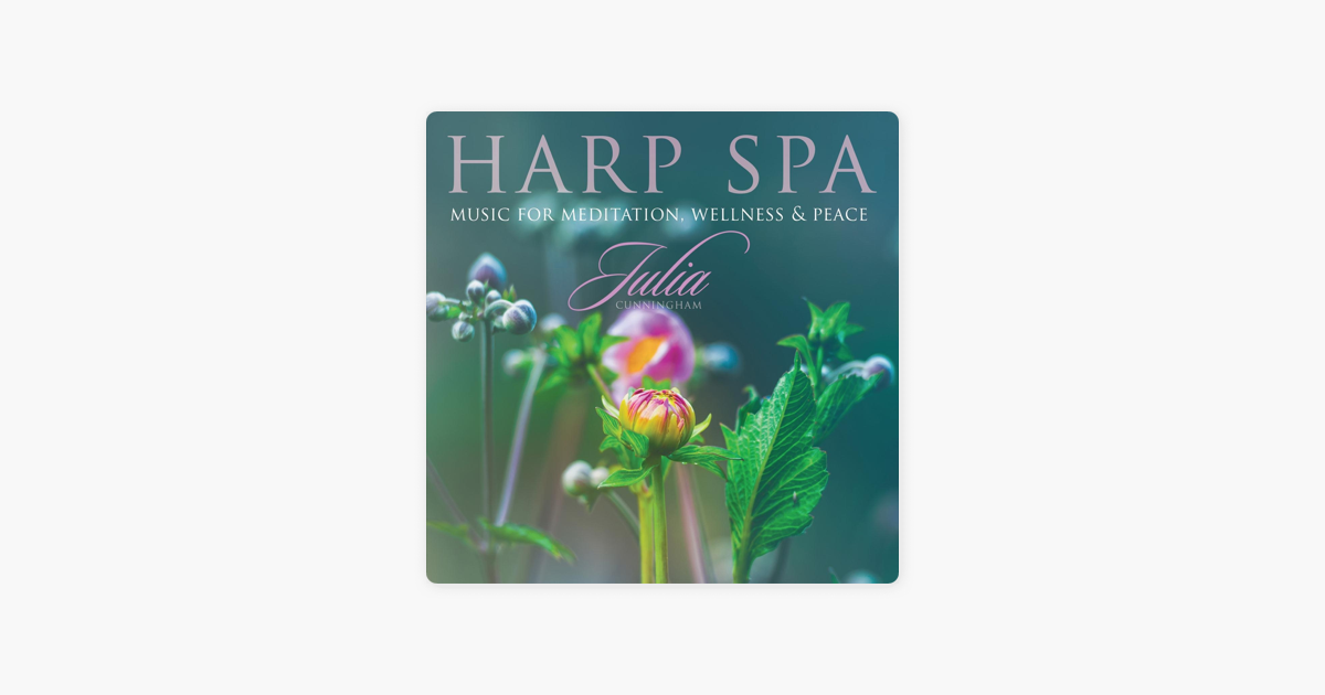Harp Spa: Music for Meditation, Wellness & Peace by Julia Cunningham on  iTunes