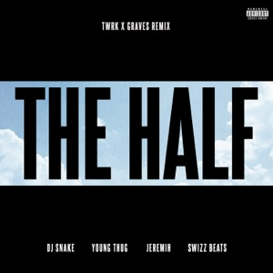 The Half (feat. Young Thug, Jeremih & Swizz Beatz) [TWRK x GRAVES Remix] - Single Mp3 Download