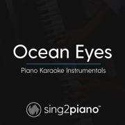 Ocean Eyes (Originally Performed by Billie Eilish) [Piano Karaoke Version] - Sing2Piano - Sing2Piano