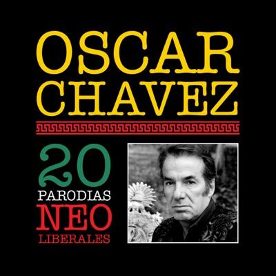 20 Parodias Neoliberales - Óscar Chávez