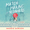 Maddie Dawson - Matchmaking for Beginners: A Novel (Unabridged) artwork