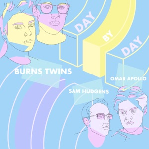 Burns Twins - Day by Day feat. Sam Hudgens & Omar Apollo
