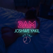 Joshwe Yakil - 3AM