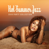 Hot Summer Jazz: 2018 Party Collection, Deep Relaxation del Mar, Chill Jazz Lounge, Bossa Party Time