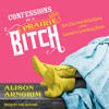 Alison Arngrim - Confessions of a Prairie Bitch: How I Survived Nellie Oleson and Learned to Love Being Hated (Unabridged)  artwork