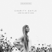 Lord You Are My Song (Deluxe Edition) - Charity Gayle - Charity Gayle
