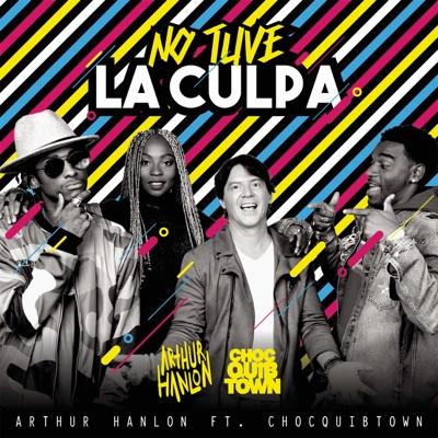 Arthur Hanlon feat. ChocQuibTown - No Tuve la Culpa [2017])